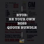 BYOB: Be Your Own Boss Quote Bundle 1