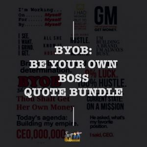 BYOB: Be Your Own Boss Quote Bundle